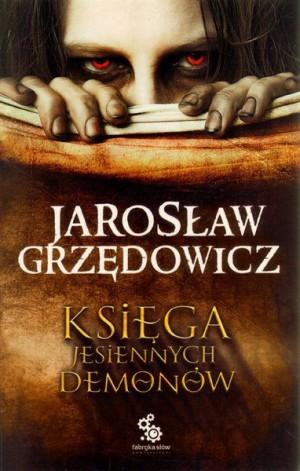 ksiega-jesiennych-demonow_jaroslaw-grzedowicz